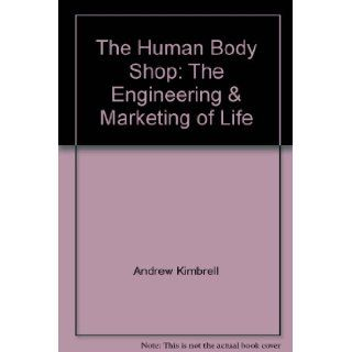The Human Body Shop The Engineering & Marketing of Life 9780788162114 Books