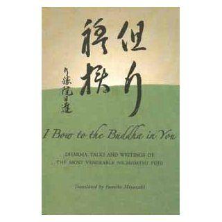I Bow to the Buddha in You Dharma Talks and Writings of the Most Venerable Nichidatsu Fujii Nichidatsu & Miyazaki, Yumiko Fujii 9780979129810 Books