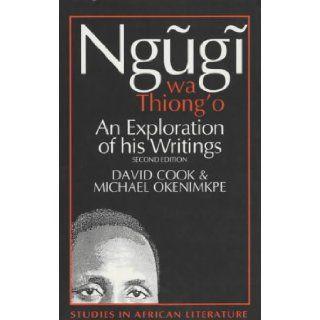 Ngugi wa Thiong'o: An Exploration of His Writings (Studies in African Literature): David Cook, Michael Okenimkpe: 9780852555392: Books