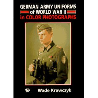 German Army Uniforms of World War II In Color Photographs Wade Krawczyk 9780760302491 Books