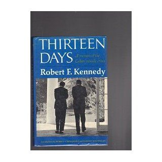 thirteen days by robert kennedy Thirteen days is a historical account of the cuban missile crisis it is told from the perspective of robert f kennedy, senator and brother to president.