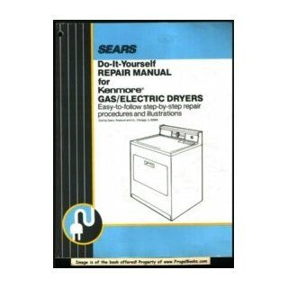 Do It Yourself Repair Manual for Kenmore Gas/Electric Dryers: Roebuck and Co.  Books