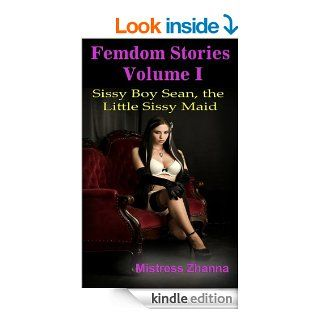 Sissy Boy Sean, The Little Sissy Maid (Femdom Stories Volume I) eBook Mistress Zhanna Kindle Store