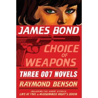 James Bond Choice of Weapons Three 007 Novels The Facts of Death; Zero Minus Ten; The Man with the Red Tattoo (James Bond 007) Raymond Benson 9781605980997 Books