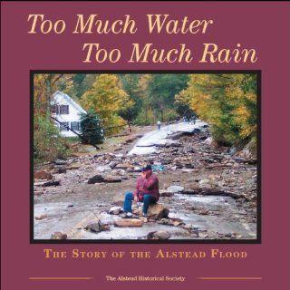 Too Much Water Too Much Rain The Story of the Alstead Flood Cassandra Kreek, Emily K. Kreek, Ian D. Relihan 9781933002385 Books
