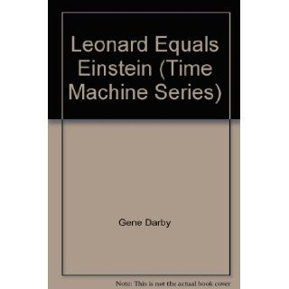 Leonard Equals Einstein (Time Machine Series): Gene Darby, Barbara Robinson: Books