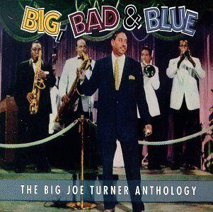 Big, Bad & Blue The Big Joe Turner Anthology Music