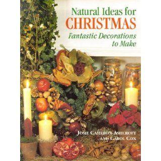 Natural Ideas for Christmas: Fantastic Decorations to Make: Josie Cameron Ashcroft, Carol Cox: 9781861081322: Books