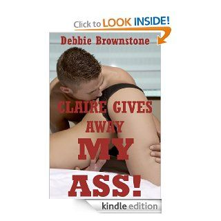 CLAIRE GIVES AWAY MY ASS (A First Anal Sex with Stranger Threesome Story) (Rough Stranger Anal Sex Encounters) eBook: Debbie Brownstone: Kindle Store