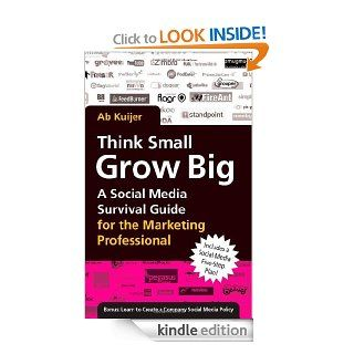 Think Small, Grow Big: A Social Media Survival Guide for the Marketing Professional eBook: Ab Kuijer, Iarla Byrne: Kindle Store