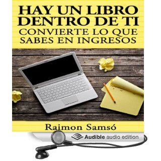 Hay un libro dentro de ti [There Is a Book Inside You] convierte lo que sabes en ingresos (Spanish Edition) (Audible Audio Edition) Raimon Samso, Gabriel Romero Books