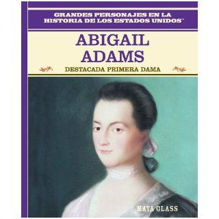Abigail Adams Destacada Primera Dama (Grandes Personajes En La Historia De Los Estados Unidos) (Spanish Edition) Maya Glass, Tomas Gonzalez 9780823941247 Books