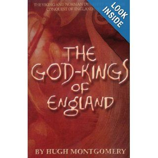 The God kings of England   The Viking and Norman Dynasties and their Conquest of England (983   1066) Hugh Montgomery 9780955597046 Books