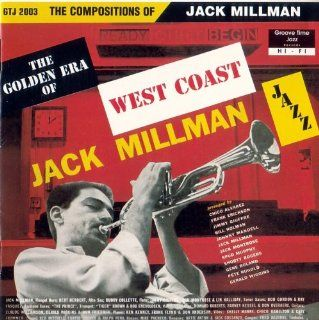 Jack Millman: The Golden Era of West Coast Jazz. The Compositions Of: Music