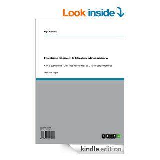 """El realismo m�gico en la literatura latinoamericana: Con el ejemplo de """"Cien a�os de soledad"""" de Gabriel Garc�a M�rquez (Spanish Edition)   Kindle edition by Inga Axmann. Reference Kindle eBooks @ ."""
