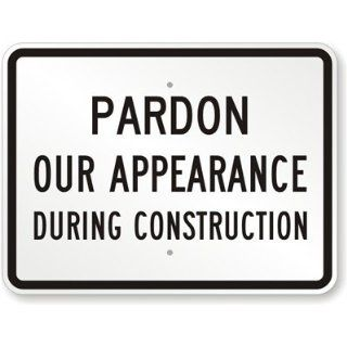 "SmartSign Aluminum Sign, Legend ""Pardon Our Appearance During Construction"", 18"" high x 24"" wide, Black on White: Industrial & Scientific"
