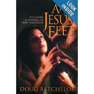 At Jesus Feet: The Gospel According to Mary Magdalene: Doug Batchelor: 9780828015899: Books