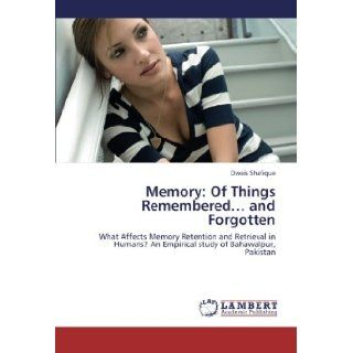 Memory: Of Things Rememberedand Forgotten: What Affects Memory Retention and Retrieval in Humans? An Empirical study of Bahawalpur, Pakistan: Owais Shafique: 9783659233357: Books