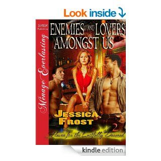 Enemies and Lovers Amongst Us [Haven for the Lustfully Damned 2] [The Jessica Frost Collection] (Siren Publishing Menage Everlasting) (Haven for the LustfullyDamned Siren Publishing Menage Everlasting)   Kindle edition by Jessica Frost. Romance Kindle eBo
