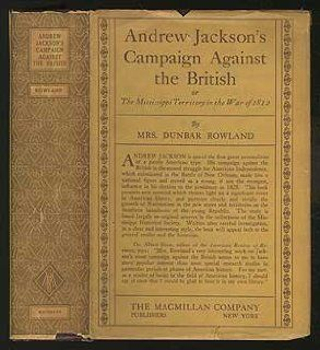 Andrew Jackson's Campaign Against the British Dunbar Rowland 9780836956375 Books