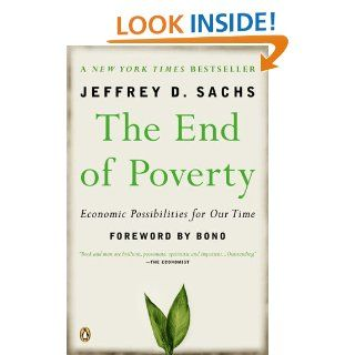 The End of Poverty Economic Possibilities for Our Time eBook Jeffrey D. Sachs, Bono Kindle Store