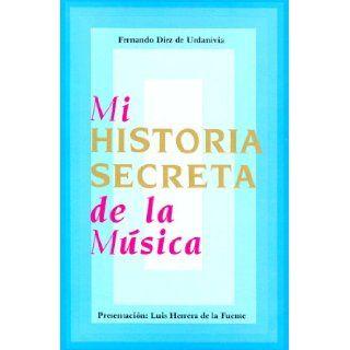 Mi Historia Secreta de la Musica: Fernando Diez de Urdanivia: 9789686681000: Books