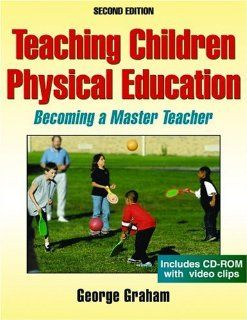 Teaching Children Physical Education: Becoming a Master Teacher (9780736062350): George Graham: Books