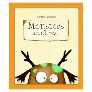 Monsters Aren't Real: Kerstin Schoene: 9781610670739: Books