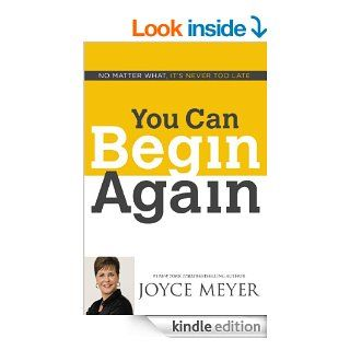 You Can Begin Again: No Matter What, It's Never Too Late eBook: Joyce Meyer: Kindle Store