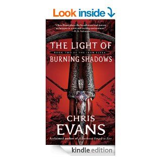 The Light of Burning Shadows Book Two of the Iron Elves   Kindle edition by Chris Evans. Science Fiction & Fantasy Kindle eBooks @ .