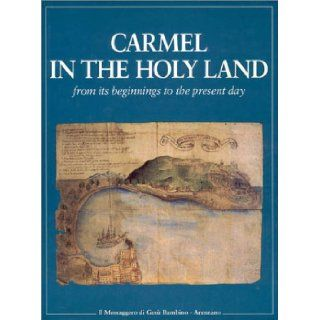Carmel in the Holy Land  From Its Beginnings to the Present Day Silvano Giordano 9780935216233 Books