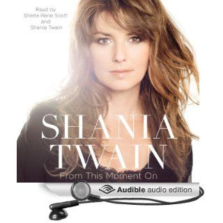 From This Moment On (Audible Audio Edition): Shania Twain, Sherie Rene Scott: Books