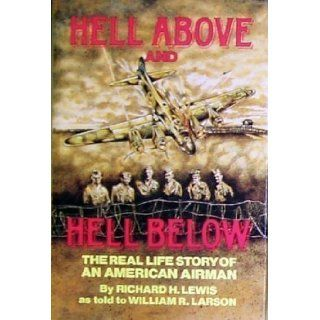 Hell Above and Hell Below: The Real Life Story of an American Airman: Richard H. Lewis: 9780911293050: Books