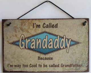 """5x8 Retro Style Sign Saying """"I'm Called GRANDADDY Because I'm way too Cool to be called Grandfather."""" Decorative Fun Universal Household Signs from Egbert's Treasures"""