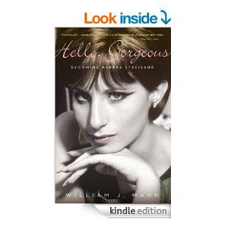 Hello, Gorgeous Becoming Barbra Streisand   Kindle edition by William J. Mann. Biographies & Memoirs Kindle eBooks @ .