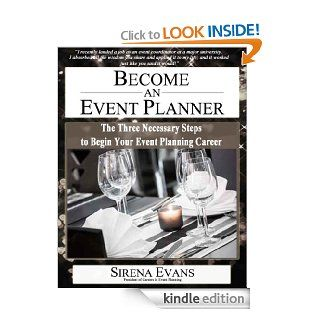 Become an Event Planner: The Three Necessary Steps to Begin Your Event Planning Career eBook: Sirena Evans: Kindle Store
