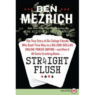 Straight Flush LP: The True Story of Six College Friends Who Dealt Their Way to a Billion Dollar Online Poker Empire  and How It All Came Crashing Down: Ben Mezrich: 9780062253675: Books