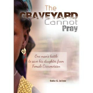 The Grave Yard Cannot Pray: Baba Galleh Jallow: 9780957407312: Books