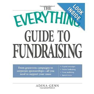 The Everything Guide to Fundraising Book: From grassroots campaigns to corporate sponsorships    All you need to support your cause; Capital/ Cause marketing / Special Events: Adina Genn: 9781598698237: Books