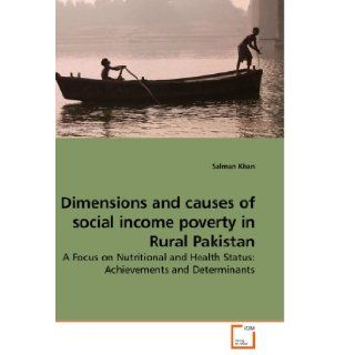 Dimensions and causes of social income poverty in Rural Pakistan: A Focus on Nutritional and Health Status: Achievements and Determinants: Salman Khan: 9783639233087: Books