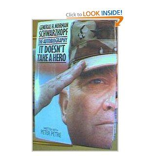 It Doesn't Take a Hero: The Autobiography: General H. Norman Schwartzkopf: H. Norman Schwarzkopf, Peter Petre: 9780788151828: Books