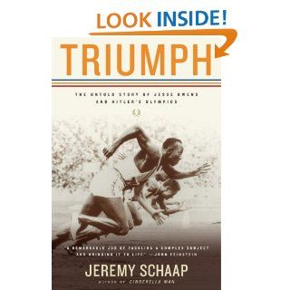Triumph: The Untold Story of Jesse Owens and Hitler's Olympics: Jeremy Schaap: 9780618919109: Books