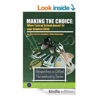 Making the Choice: When Typical School Doesn't Fit Your Atypical Child (Perspectives in Gifted Homeschooling) eBook: Corin Barsily Goodwin, Mika Gustavson, Sarah J. Wilson: Kindle Store