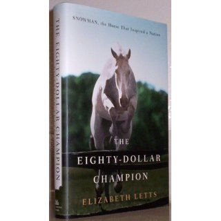 The Eighty Dollar Champion: Snowman, the Horse That Inspired a Nation: Elizabeth Letts: 9780345521088: Books