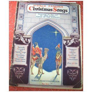 World Famous Christmas Songs, Containing the Best and Most Popular Songs of the Nativity, Especially Arranged for Popular Usage in Community Caroling, School, Chorus, Church and Home George Rittenhouse Books