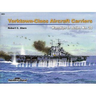 Yorktown Class Aircraft Carriers in action   Warships No. 30 Robert C. Stern, Ike Anderson, Don Greer 9780897475433 Books