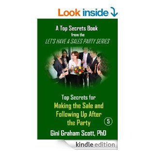 Top Secrets for Making the Sale and Following Up After the Party (A Top Secrets Book)   Kindle edition by Gini Graham Scott. Business & Money Kindle eBooks @ .