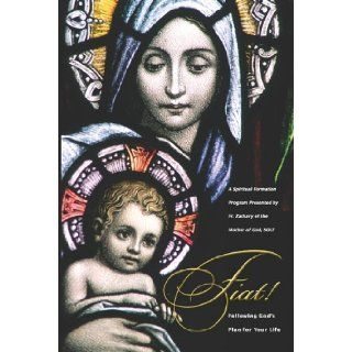 Fiat, Following God's Plan for Your Life Fr. Zachary of the Mother of God SOLT 9781935257301 Books