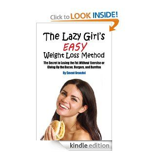 The Lazy Girl's Easy Weight Loss Method: The Secret to Losing the Fat Without Exercise or Giving Up the Bacon, Burgers, and Burritos eBook: Sment Bronzini: Kindle Store