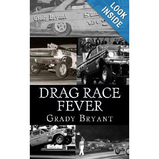 Drag Race Fever The adventures of a young drag racer following his dream of competing with the factory cars in the early days of the match race wars between Ford, Chrysler and Chevy. (Volume 1) Grady Bryant 9781477655276 Books